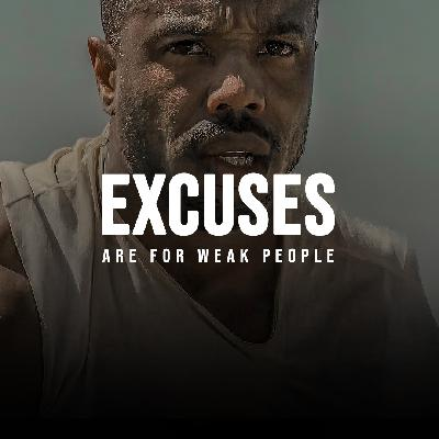 EXCUSES ARE FOR WEAK PEOPLE
