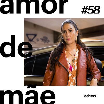Amor de Mãe - #58: Penha e Leila serão um casal + entrevista com Clarissa Pinheiro