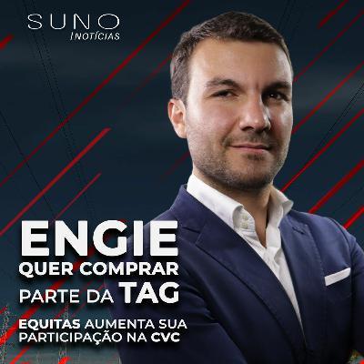 Equitas aumenta posição em CVC (CVCB3), Engie (ENG3) compra participação na TAG, Selic em 1,5%?