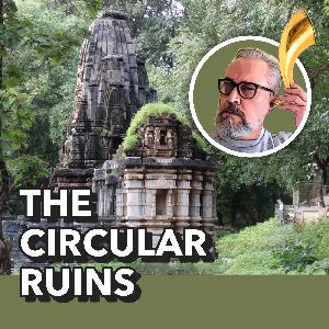 The Circular Ruins, by Jorge Luis Borges