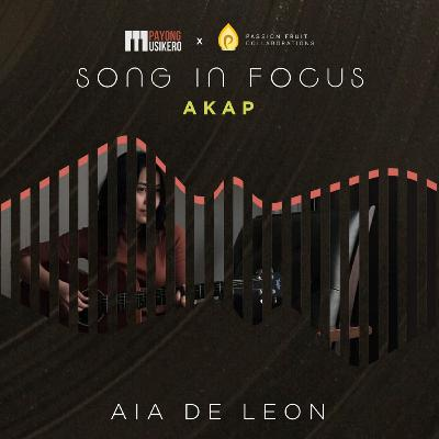 Song #23: Akap by Aia De Leon (The Story Behind)