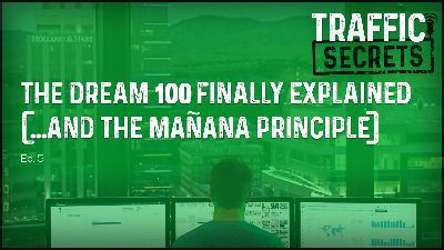 Ep 05 - The Dream 100 FINALLY Explained (...and The Mañana Principle)
