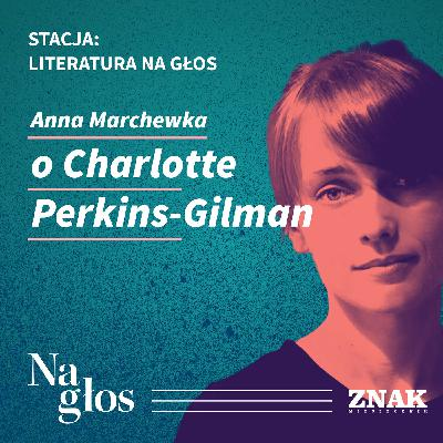 Stacja: literatura na głos | Anna Marchewka o Charlotte Perkins-Gilman