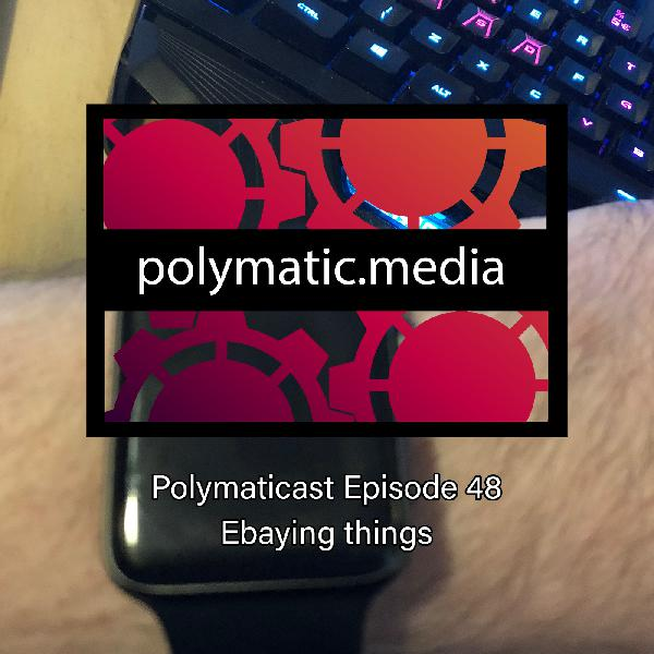 Polymaticast 48 – Ebaying things