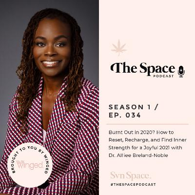THE Space #034: Burnt Out in 2020? How to Reset, Recharge, and Find Inner Strength for a Joyful 2021 with Dr. Alfiee Breland-Noble