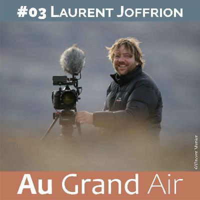 #03 - Laurent Joffrion : l'authenticité dans le documentaire