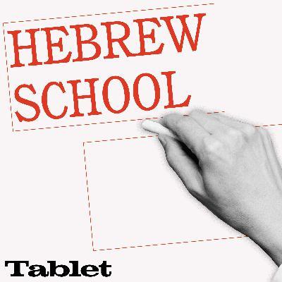 "Introducing Tablet's New Podcast - ""Hebrew School"""