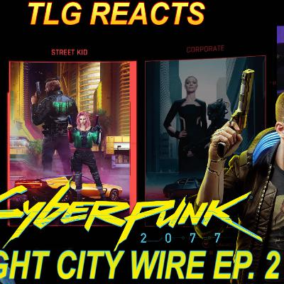 Night City Wire Episode 2 - TLG REACTS