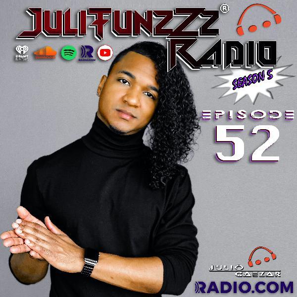 JuliTunzZz Radio Episode 52