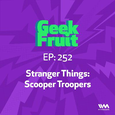 Ep. 252: Stranger Things: Scooper Troopers
