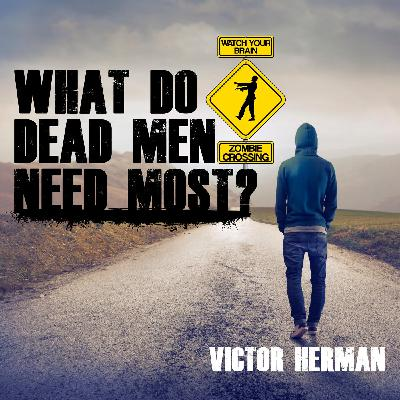 What Do Dead Men Need Most?