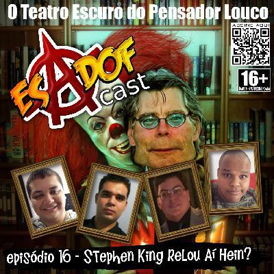 Esadof Cast 16 - Stephen King Relou Aí Hein?