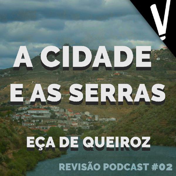 A CIDADE E AS SERRAS - EPISODIO 02 -  REVISÃO PODCAST