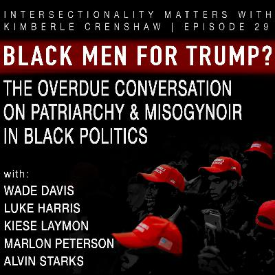 29. Black Men For Trump?: The Overdue Conversation on Patriarchy & Misogynoir in  Black Politics