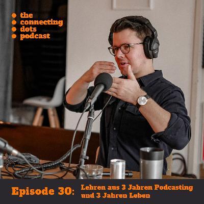 #30: Lehren aus 3 Jahren Podcasting und 3 Jahren Leben