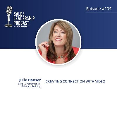 Episode 104: #104: Julie Hansen, Founder of Performance Sales and Training — Creating Connection with Video