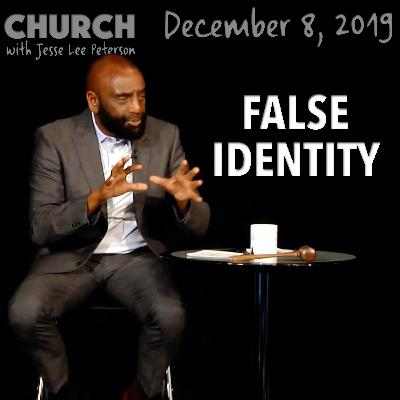 Have You Taken on a False Identity? (Church 12/8/19)
