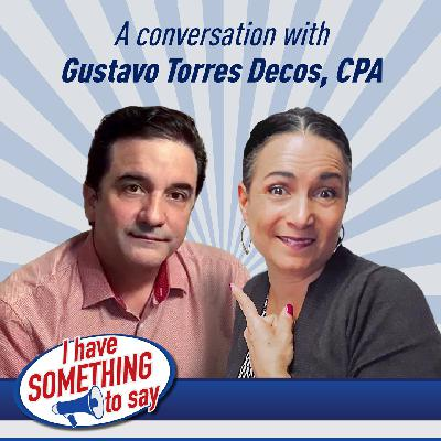 "Episode #43: ""I Have SOMETHING To Say"" with special guest, Gustavo Torres Decos"