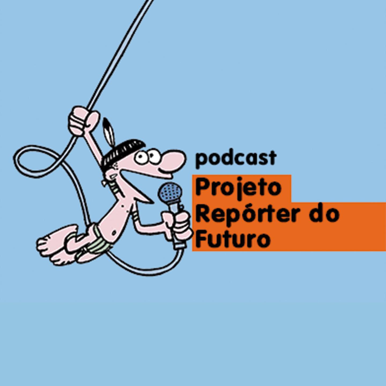 Podcast - Projeto Repórter do Futuro
