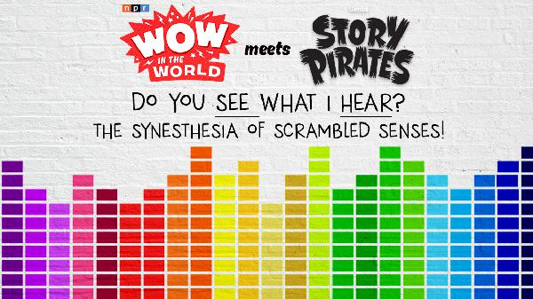 Wow in the World + The Story Pirates in Do You SEE What I HEAR?