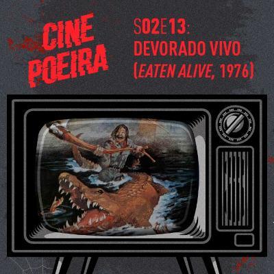 Cine Poeira S02E13 - DEVORADO VIVO (1976)