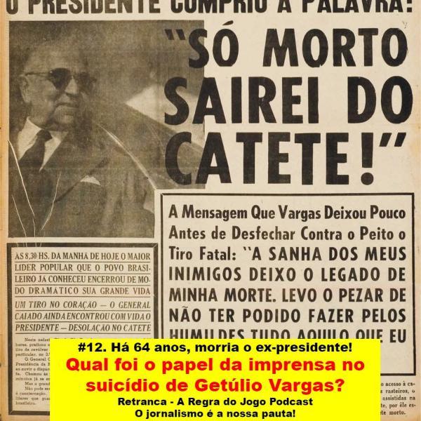 #12. Há 64 anos, morria Getúlio Vargas. Qual foi o papel da imprensa no suicídio do ex-presidente?