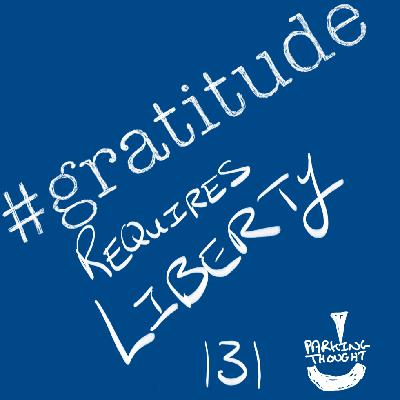 #gratitude Requires Liberty | 131