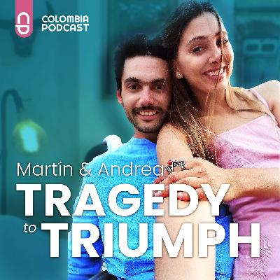 Tragedy to Triumph - Martín and Andrea's Story - EP 54