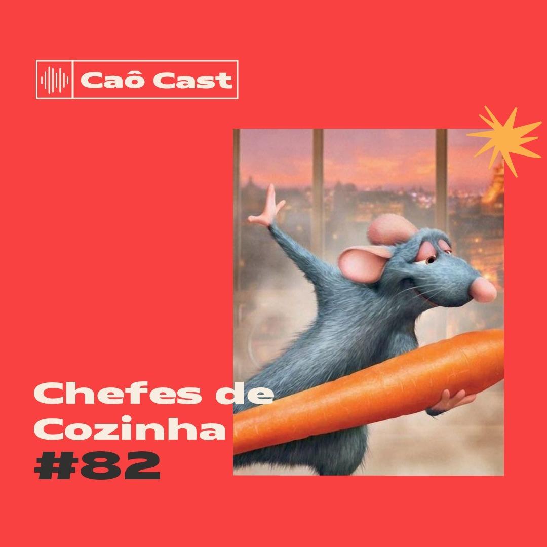 Caô Cast #82 - Chefes de Cozinha