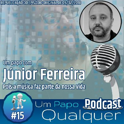 Um Papo com Júnior Ferreira (Um Papo Qualquer #15)