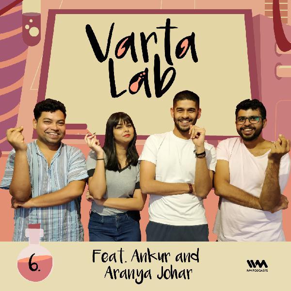 S02 E06: Feat. Ankur and Aranya Johar