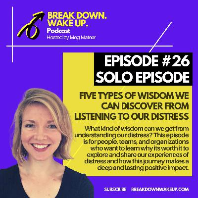 026 - Five types of wisdom we can discover from listening to our distress - solo episode!