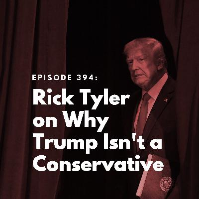 Rick Tyler on Why Trump is Not a Conservative