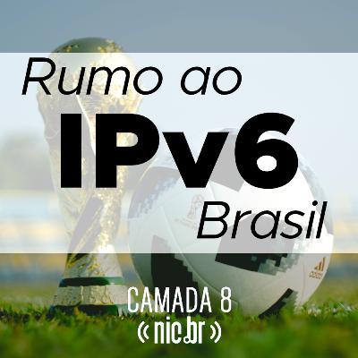 Rumo ao IPv6 Brasil!
