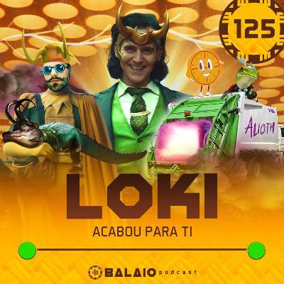 #125 - Loki - Acabou para ti