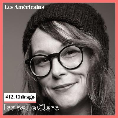 E12. Destination Chicago avec Isabelle Clerc, virologue et amoureuse du Midwest