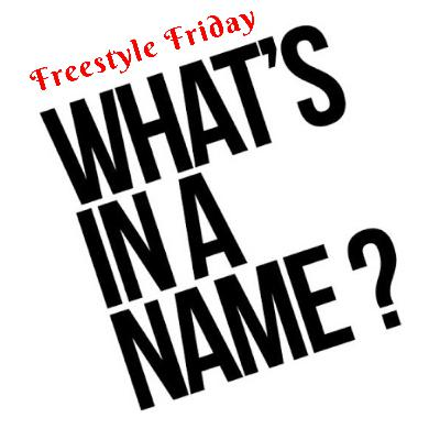Freestyle Friday: What's in a Name?