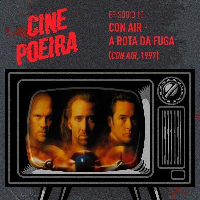 Cine Poeira S01E10 - CON AIR: A ROTA DA FUGA (1997)