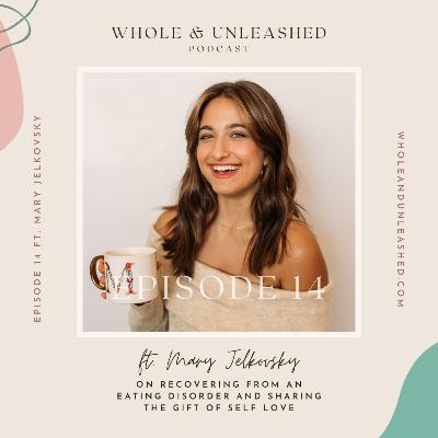 Mary Jelkovsky on recovering from an eating disorder and sharing the gift of self love