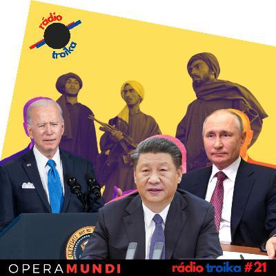 #21 - Fuga dos EUA, aceno da China e da Rússia: o mundo após a volta do Talibã ao poder