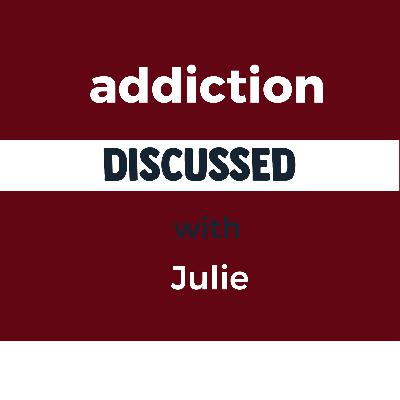 Episode 2 - Addiction with Julie