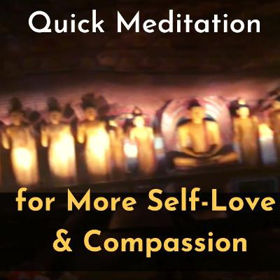 Quick Meditation for More Self-Love and Compassion