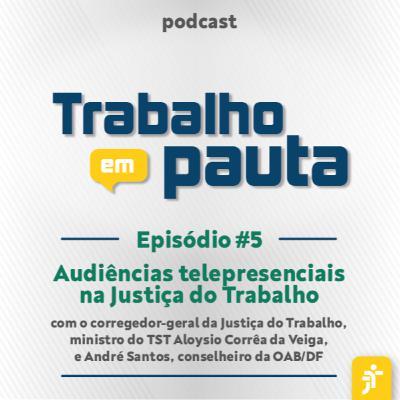 #5 - Audiências telepresenciais na Justiça do Trabalho