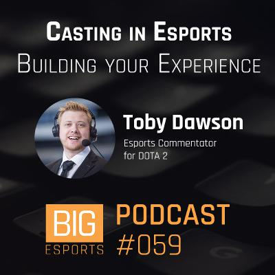 #059 - Casting in Esports Building your Experience with Toby 'TobiWan' Dawson - Esports Commentator for DOTA 2
