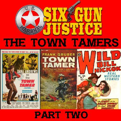 SIX-GUN JUSTICE PODCAST EPISODE 35—TOWN TAMERS PART 2