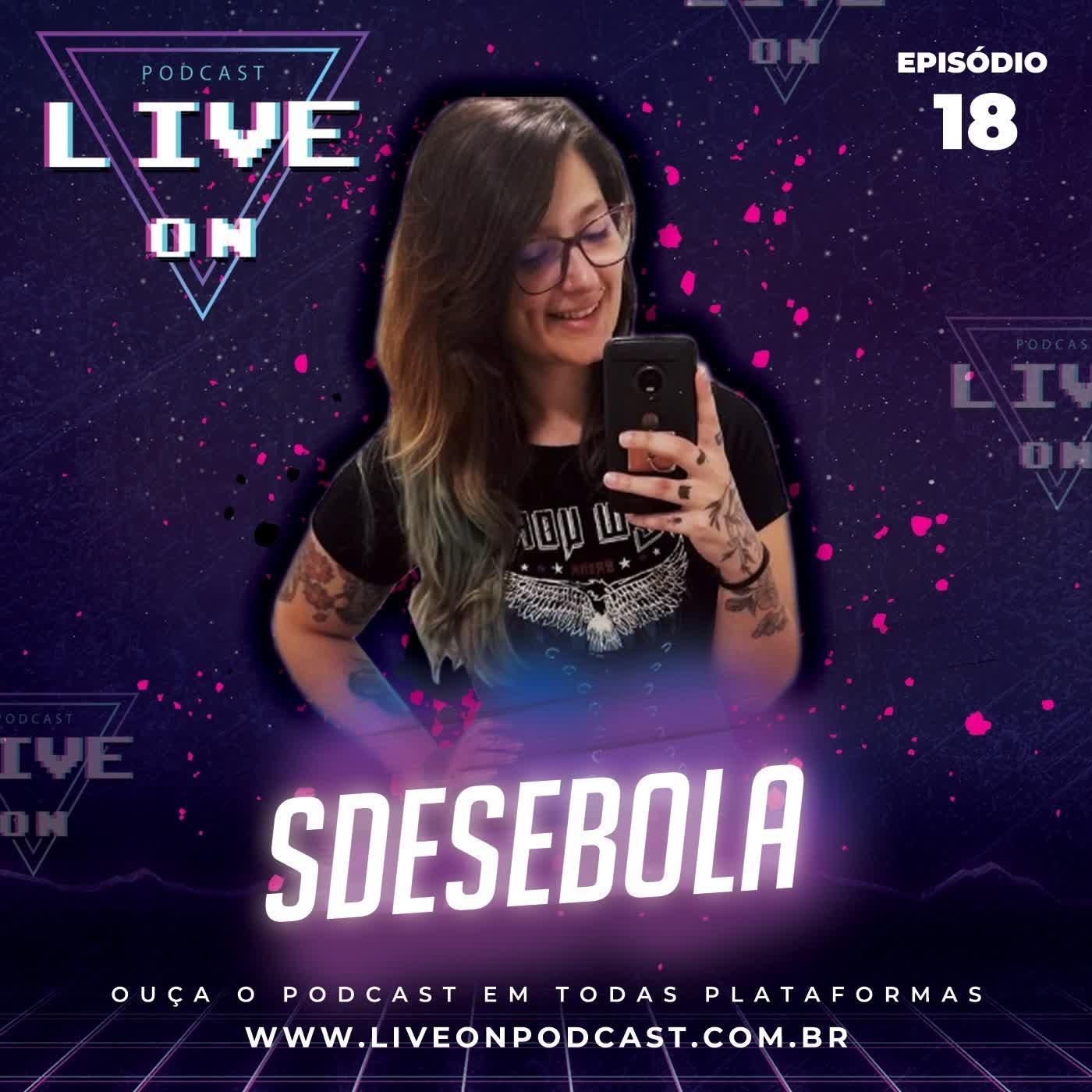 Live On Podcast - Convidada: S de Sebola - Episódio 18