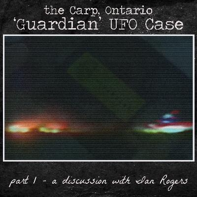 The Carp, Ontario 'Guardian' UFO Case - Part 1 - a discussion with Ian Rogers