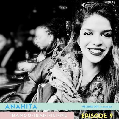 #9 Anahita, franco iranienne : Je trouve étrange de bénéficier de la réputation de son pays d'origine. Je n'ai rien fait, je suis née.