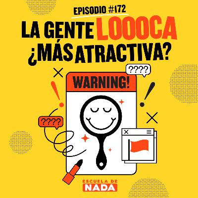 EP #172 - ¿La gente loca es más atractiva? Y la seguridad en ti mism@