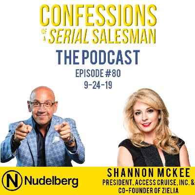 Confessions of a Serial Salesman The Podcast with Shannon McKee President, Access Cruise, Inc. & Co-Founder of Zielia